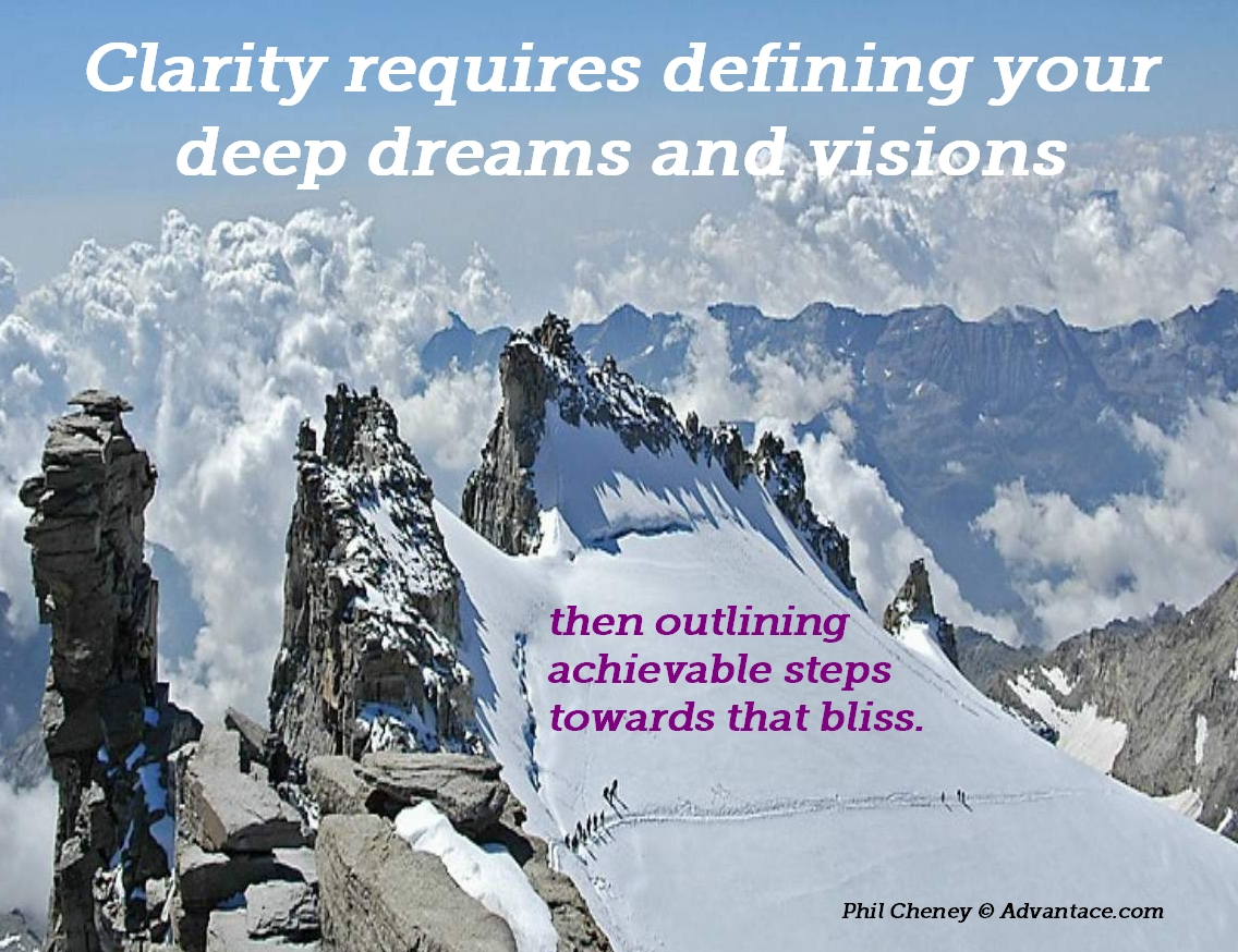 Clarity requires deep dreams and visions, then outlining achievable steps towards that bliss